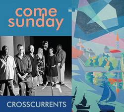Come Sunday Crosscurrents Cover